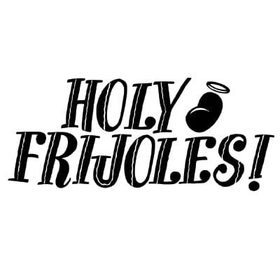 Holy Frjioles